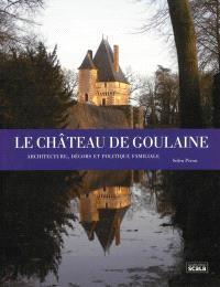 Le château de Goulaine : architecture, décors et politique familiale