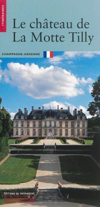 Le château de La Motte-Tilly : Champagne-Ardenne