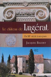 Le château de Lugérat : du XIIe siècle à nos jours