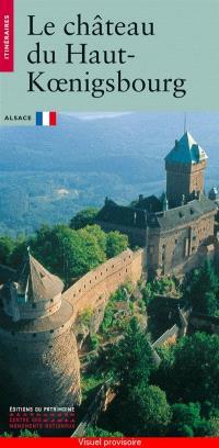 Le château du Haut-Koenigsbourg : Alsace