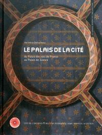 Le palais de la Cité : du palais des rois de France au Palais de justice