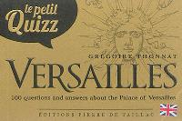 Le petit quizz Versailles : 100 questions and answers about the palace of Versailles