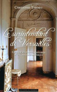 Le surintendant de Versailles : grandes et petites histoires d'un château mythique