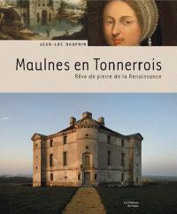 Maulnes en Tonnerrois : rêve de pierre de la Renaissance