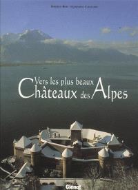 Vers les plus beaux châteaux des Alpes
