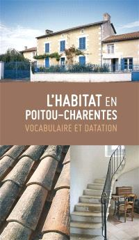 Habitat en Poitou-Charentes : vocabulaire et datation