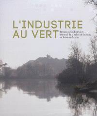 L'industrie au vert : patrimoine industriel et artisanal de la vallée de la Seine en Seine-et-Marne