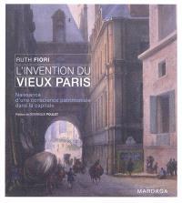 L'invention du vieux Paris : naissance d'une conscience patrimoniale dans la capitale