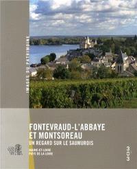Fontevraud-l'Abbaye et Montsoreau : un regard sur le Saumurois : Maine-et-Loire, Pays de la Loire