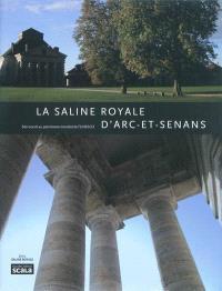 La saline royale d'Arc-et-Senans : site inscrit au patrimoine mondial de l'UNESCO
