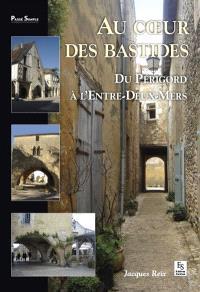 Au coeur des Bastides : du Périgord à l'Entre-Deux-Mers