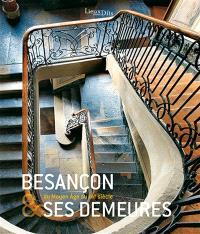 Besançon & ses demeures : du Moyen Age au XIXe siècle