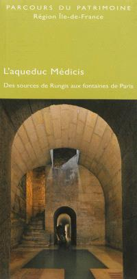 L'aqueduc Médicis : des sources de Rungis aux fontaines de Paris