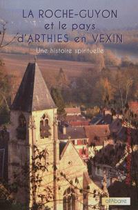 La Roche-Guyon et le pays d'Arthies en Vexin : une histoire spirituelle