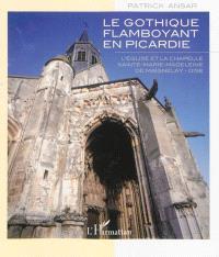 Le gothique flamboyant en Picardie : l'église et la chapelle Sainte-Marie-Madeleine de Magnelay-Oise