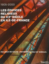 Les édifices religieux du XXe siècle en Ile-de-France : 1905-2000 : 75 lieux de culte Patrimoine du XXe siècle
