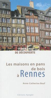 Les maisons en pans de bois à Rennes : itinéraire de découverte