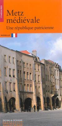 Metz médiévale : une république patricienne : Moselle