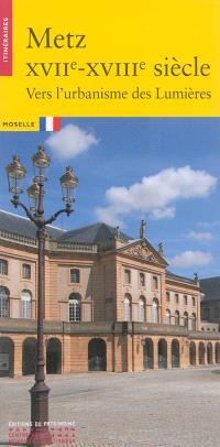 Metz, XVIIe-XVIIIe siècle : vers l'urbanisme des Lumières : Moselle
