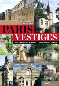 Paris vestiges : tours, frontons, portails... : la mémoire des pierres
