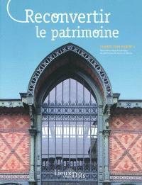 Reconvertir le patrimoine : actes des 4es Rencontres départementales du patrimoine de Seine-et-Marne, 18, 19 et 20 novembre 2010