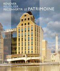Rénover, réutiliser, reconvertir le patrimoine : actes du colloque régional, 15 et 16 septembre 2014