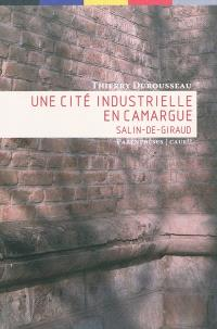 Une cité industrielle en Camargue : Salin-de-Giraud