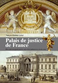 Palais de justice de France : des anciens parlements aux cités judiciaires modernes