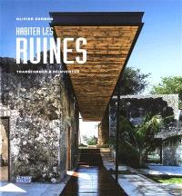 Habiter les ruines : transformer, réinventer