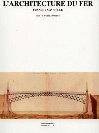 L'architecture du fer : France, XIXe siècle