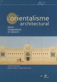 L'orientalisme architectural : entre imaginaires et savoirs