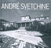 André Svetchine : regard d'un architecte sur son oeuvre = André Svetchine : an architect's view of his work