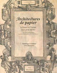Architectures de papier : la France et l'Europe, XVIe-XVIIe siècles : suivi d'une bibliographie des livres d'architecture, XVIe-XVIIe siècles