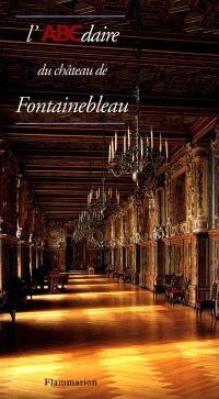 L'ABCdaire du château de Fontainebleau