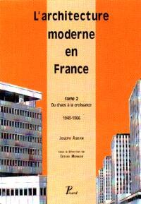 L'architecture moderne en France. Volume 2, Du chaos à la croissance, 1940-1966