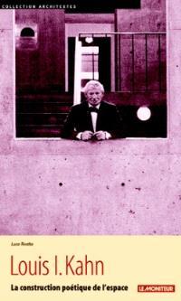 Louis I. Kahn : la construction poétique de l'espace