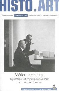 Métier, architecte : dynamiques et enjeux professionnels au cours du XXe siècle : travaux de l'Ecole doctorale Histoire de l'art (2008-2012)
