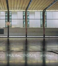 Paul Waltenspühl, architecte : 1917-2001, architecte, ingénieur, professeur