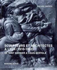 Sculpteurs et architectes à Lyon (1910-1960) : de Tony Garnier à Louis Bertola