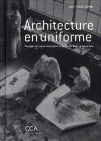 Architecture en uniforme : projeter et construire pour la Seconde Guerre mondiale : exposition, Montréal, Centre canadien d'architecture, 13 avril au 18 septembre 2011