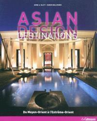 Asian design destinations : du Moyen-Orient à l'Extrême-Orient
