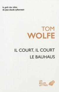 Il court, il court le Bauhaus : essai sur la colonisation de l'architecture