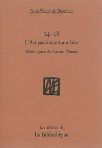 14-18, l'art patriotico-tumulaire : chroniques de Charlie Mensuel