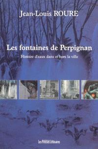Les fontaines de Perpignan : histoires d'eaux dans et hors la ville