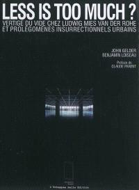 Less is too much ? : vertige du vide chez Ludwig Mies van der Rohe et prolégomènes insurrectionnels urbains : essai sur l'urbanisme