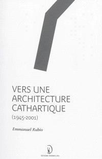 Vers une architecture cathartique : 1945-2001