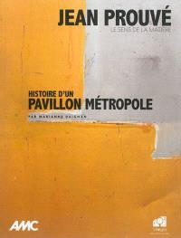 AMC, le moniteur architecture, hors série, Jean Prouvé : le sens de la matière : histoire d'un pavillon Métropole