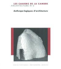 Cahiers de la Cambre, architecture (Les). n° 2, Anthropo-logiques d'architecture = Architectural anthropo-logics