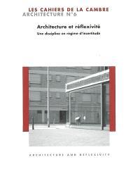 Cahiers de la Cambre, architecture (Les). n° 6, Architecture et réflexivité : une discipline en régime d'incertitude : architecture and reflexivity