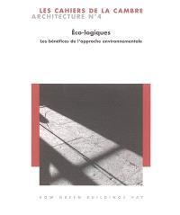 Cahiers de la Cambre, architecture (Les). n° 4, Eco-logiques : les bénéfices de l'approche environnementale = How green buildings pay
